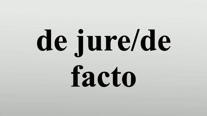 DE FACTO / DE JURE