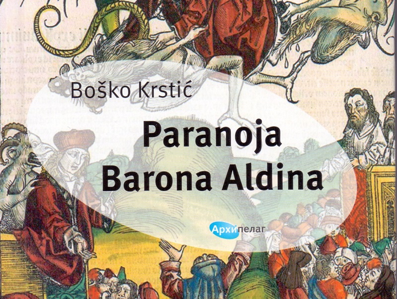 PARANOJA BARONA ALDINA Novi roman Boška Krstića u izdanju Arhipelaga